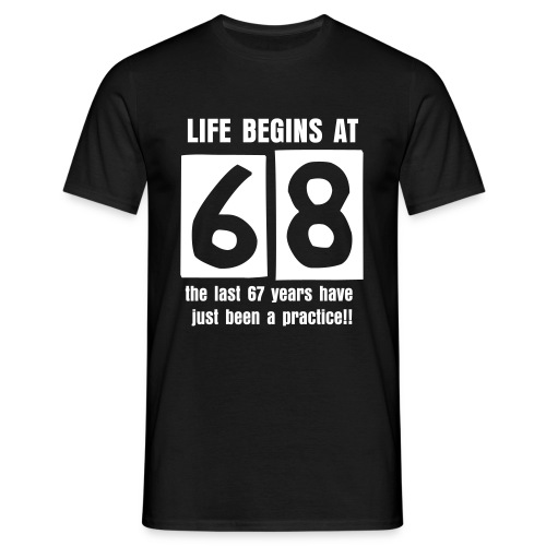 Life begins at 68 birthday t-shirt - Men's T-Shirt