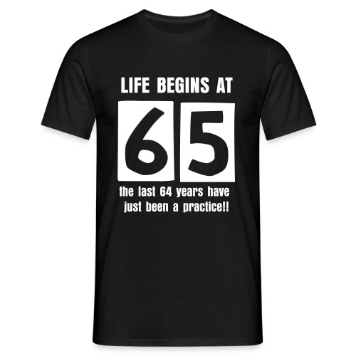 Life begins at 65 birthday t-shirt - Men's T-Shirt