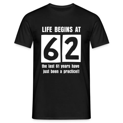 Life begins at 62 birthday t-shirt - Men's T-Shirt