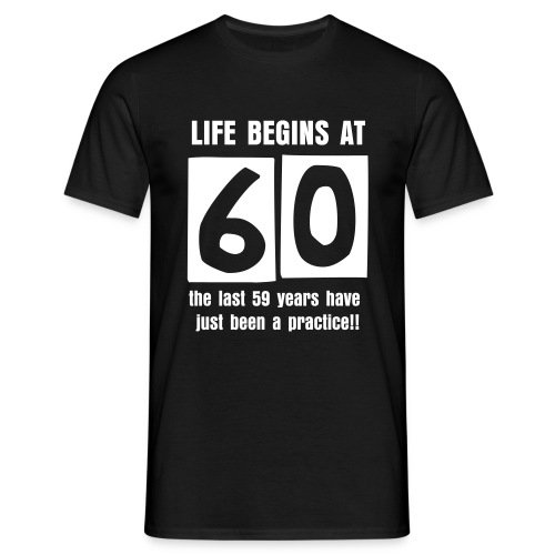 Life begins at 60 birthday t-shirt - Men's T-Shirt