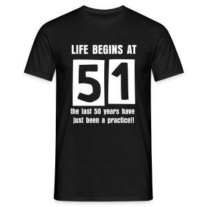 Life begins at 51 birthday t-shirt - Men's T-Shirt