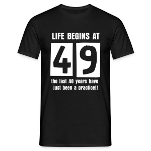 Life begins at 49 birthday t-shirt - Men's T-Shirt