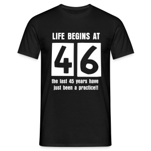 Life begins at 46 birthday t-shirt - Men's T-Shirt
