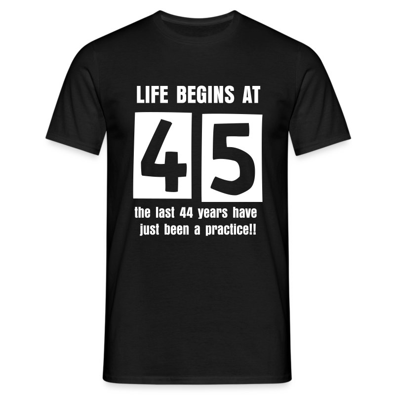 Life begins at 45 birthday t-shirt - Men's T-Shirt