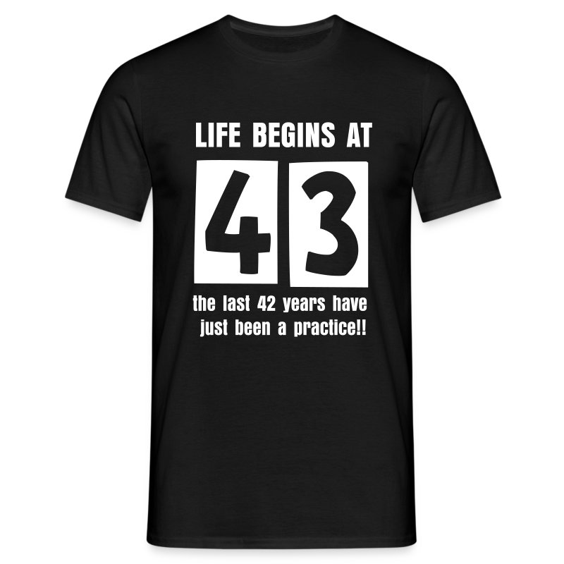 Life begins at 43 birthday t-shirt - Men's T-Shirt