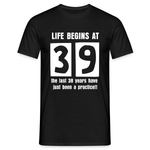 Life begins at 39 birthday t-shirt - Men's T-Shirt