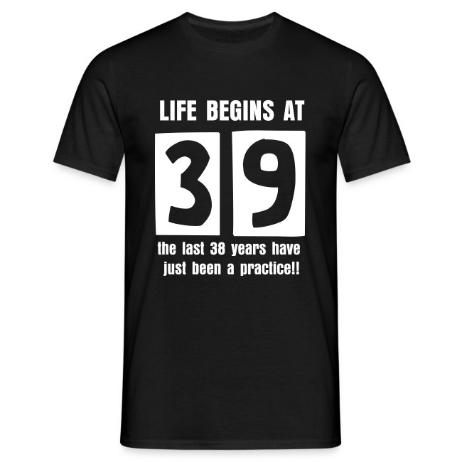 Life begins at 39 birthday t-shirt