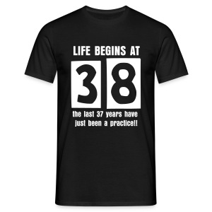 Life begins at 38 birthday t-shirt - Men's T-Shirt