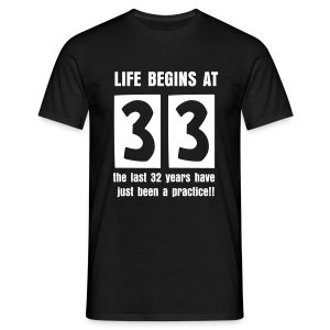 Life begins at 33 birthday t-shirt - Men's T-Shirt