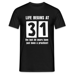 Life begins at 31 birthday t-shirt - Men's T-Shirt