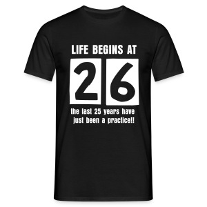 Life begins at 26 birthday t-shirt - Men's T-Shirt