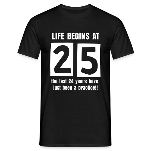 Life begins at 25 birthday t-shirt - Men's T-Shirt