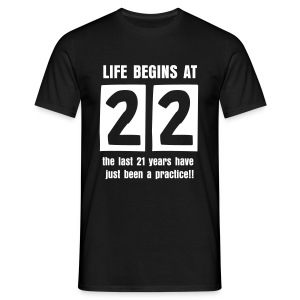 Life begins at 22 birthday t-shirt - Men's T-Shirt