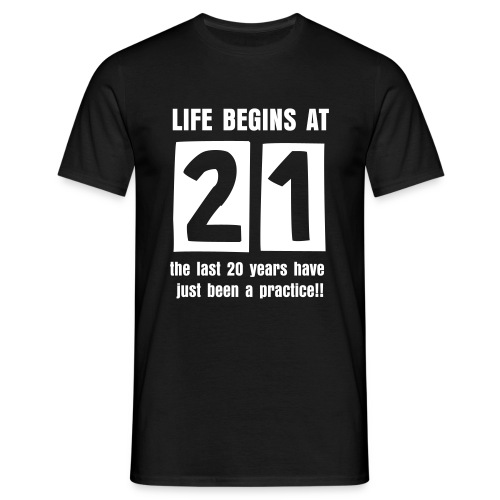 Life begins at 21 birthday t-shirt - Men's T-Shirt