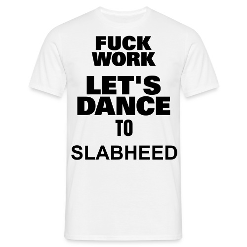 FUCK WORK - Men's T-Shirt