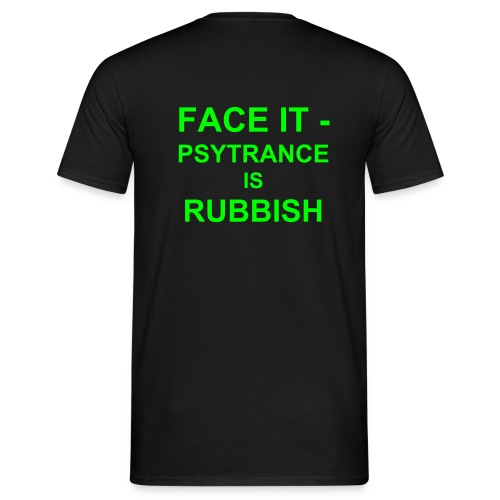FACE IT - PSYTRANCE IS RUBBISH green on black - Men's T-Shirt