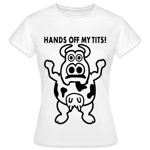 Hands off my tits! - Camiseta mujer