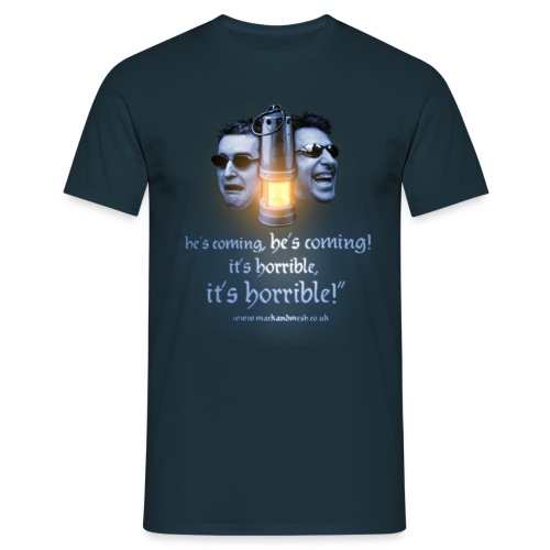 He's coming, it's horrible  T-Shirt - Men's T-Shirt