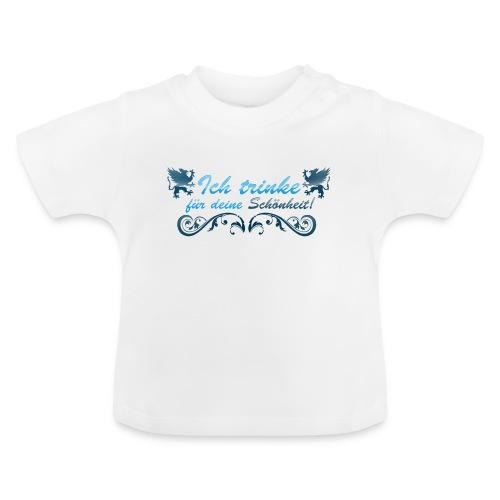 Ich trinke für deine Schönheit! - Baby T-Shirt