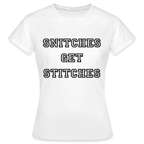 Snitches get stitches. - Women's T-Shirt