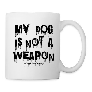 my dog is not a weapon mug - Mug