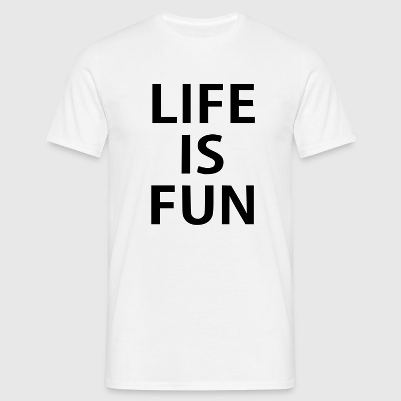 life is fun T-Shirts - Men's T-Shirt