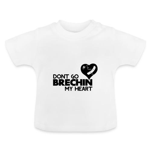 Don't Go Brechin My Heart - Baby T-Shirt