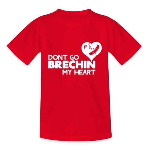Don't Go Brechin My Heart - Teenage T-Shirt
