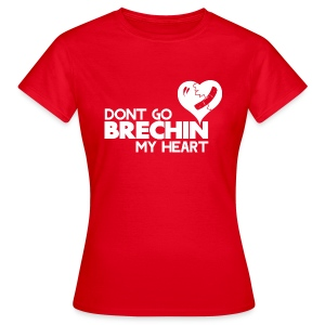Don't Go Brechin My Heart - Women's T-Shirt