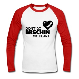Don't Go Brechin My Heart - Men's Long Sleeve Baseball T-Shirt