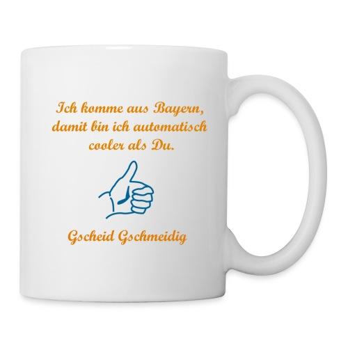 Ich komme aus Bayern, damit bin ich automatisch cooler als Du. - Daumen - Gscheid Gschmeidig - Tasse