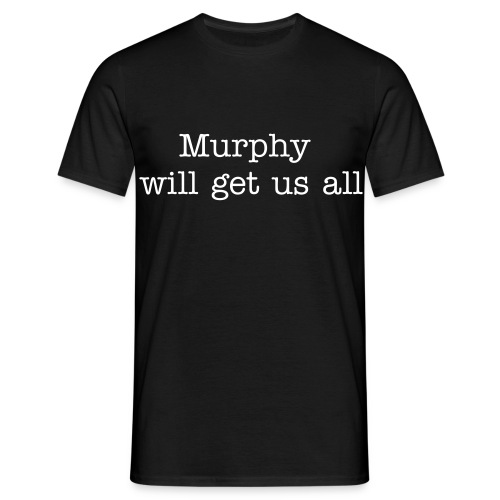 Murphy will get us all - Männer T-Shirt