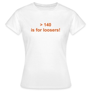 +140 is for loosers - T-shirt Femme