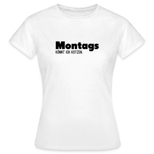 Montags könnt ich kotzen. Girlieshirt - Frauen T-Shirt