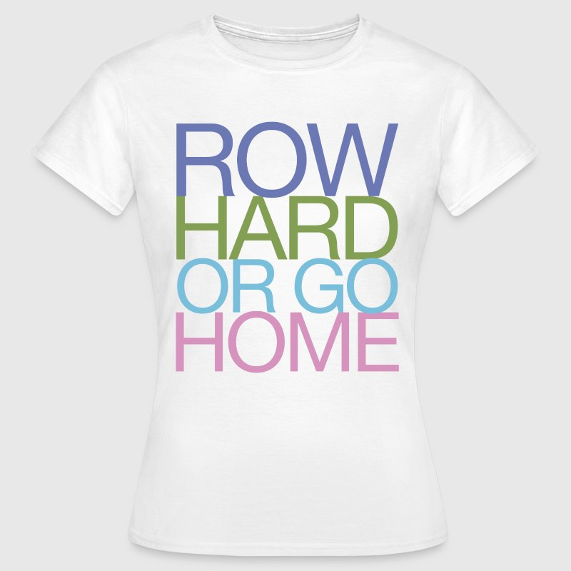 Row Hard Or Go Home - Women's Rowing T-Shirt - Women's T-Shirt