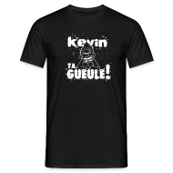 Tee shirts ~ Tee shirt Homme ~ Kevin TA GUEULE !!! (Blanc)