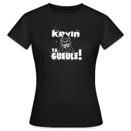 Tee shirts ~ Tee shirt Femme ~ Kevin TA GUEULE !!! (Blanc)