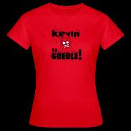 Tee shirts ~ Tee shirt Femme ~ Kevin TA GUEULE !!! (Noir)
