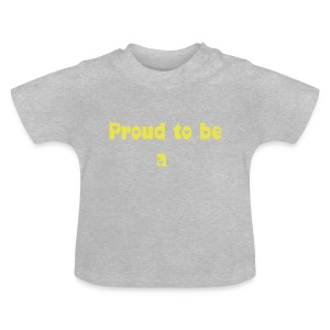 Proud to be a (Nachname einsetzen) - Baby T-Shirt