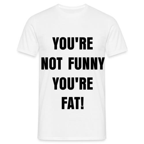 YOU'RE FAT - Men's T-Shirt