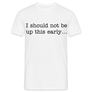 Up too early - Men's T-Shirt
