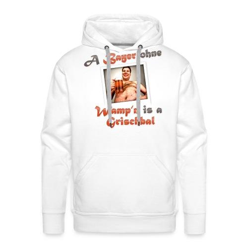 A Bayern ohne Wamp´n is a Grischbal - Männer Premium Hoodie