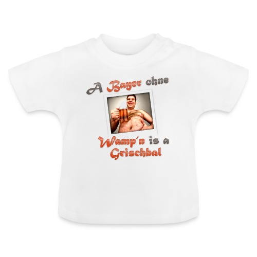 A Bayern ohne Wamp´n is a Grischbal - Baby T-Shirt