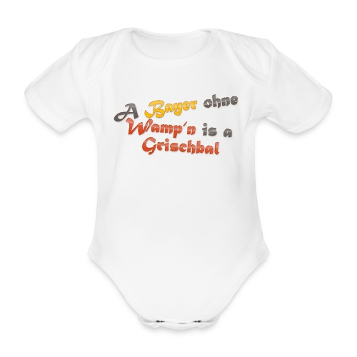 A Bayer ohne Wamp´n is a Grischbal - Baby Bio-Kurzarm-Body