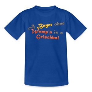 A Bayern ohne Wamp´n is a Grischbal - Teenager T-Shirt