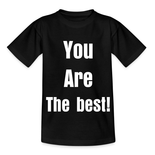 You Are The Best! T-shirt - Teenage T-shirt