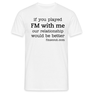 if you played FM with me, our relationship would be better - Men's T-Shirt