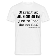 T-Shirts ~ Men's T-Shirt ~ Staying up all night on FM just to lose the cup final