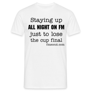 Staying up all night on FM just to lose the cup final - Men's T-Shirt