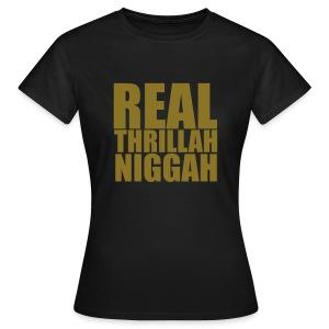 Real Thrillah Niggah - Vrouwen T-shirt